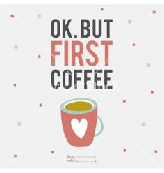 Cup of coffee with cute motivational vector on VectorStock