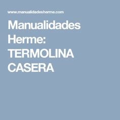 Manualidades Herme: TERMOLINA CASERA