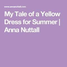 My Tale of a Yellow Dress for Summer | Anna Nuttall