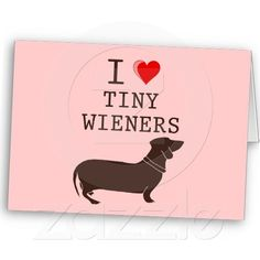 Funny I Love Tiny Wiener Dachshund Card