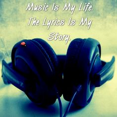 Music Is My Life. The Lyrics Is My Story.