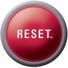 Sometimes we have to push the reset button...