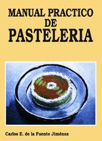 Título: Manual práctico de pastelería / Autor: Fuente Jimenez, Carlos E. de la / Ubicación: FCCTP – Gastronomía – Tercer piso / Código: G 641.865 F89