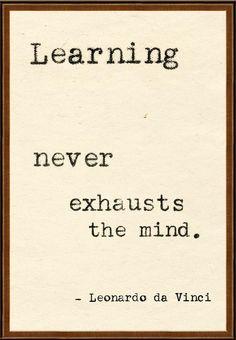 Learning never exhausts the mind. Leonardo da Vinci