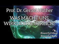 Was macht uns glücklich? - Prof. Dr. Gerald Hüther - Hirnforschung - Public Health - YouTube