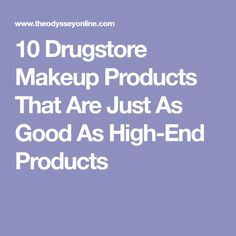 10 Drugstore Makeup Products That Are Just As Good As High-End Products