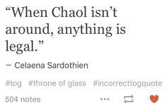 Because Chaol is the only one who gives her very much needed boundaries