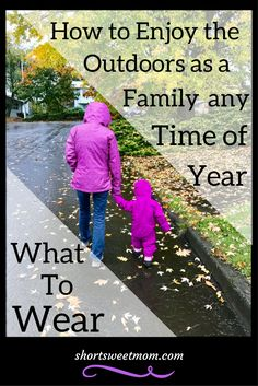 How to Enjoy the Outdoors as a Family any Time of the Year, What to Wear