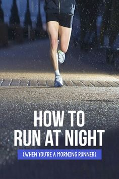 How to Run at Night when you're a Morning Runner - there are some changes you need to make to do it safely