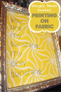 DIY Printing on Fabric (Jeannie Batia I only pinned this because of what was on the fabric :)