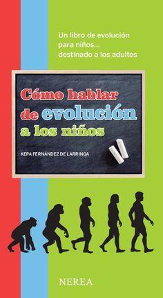 Un libro de evolución para niños... destinado a los adultos http://www.nerea.net/colecciones/como-hablar-de-evolucion-a-los-ninos http://rabel.jcyl.es/cgi-bin/abnetopac?SUBC=BPSO&ACC=DOSEARCH&xsqf99=1825138+