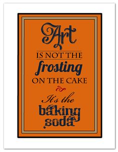 """""""Art is not the frosting..."""" free printable."""