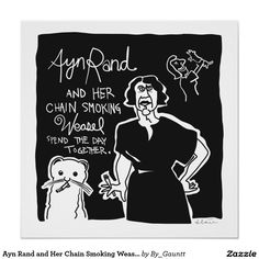Ayn Rand and Her Chain Smoking Weasel Poster! Poster