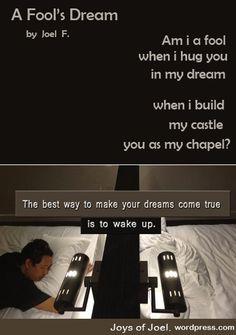 a fools dream, joys of joel poems, beautiful love poem, rhyming poems, dream quotes Sad Poems, Love Poems, Poems Beautiful, Beautiful Love, Dream Quotes, Life Quotes, Rhyming Poems, Poetry Photography, I Hug You