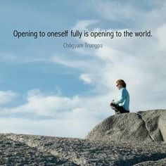 Opening to oneself fully is opening to the world