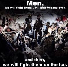 We will fight them until Hell freezes over... and then, we will fight them on the ice.