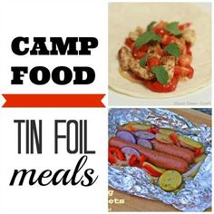 Camp Out Food: Tin Foil Packet Meals.  so fun - makes me wanna go camping right now!