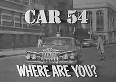 Car 54, Where Are You? is an American sitcom that ran on NBC from September 17, 1961 to September 8,1963, airing 60 episodes. Most of its filming was on location in the The Bronx and at Biograph Studios.