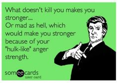 You won't like me when I'm angry.