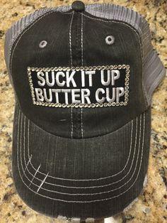 LOVE!! Bling Trucker hat .... Suck it up Buttercup! by EnvyDesigns1 on Etsy https://www.etsy.com/listing/235436782/bling-trucker-hat-suck-it-up-buttercup