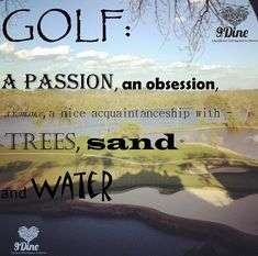 I love this quote - and this picture is a testament to the beauty and allure of golf. #lorisgolfshoppe