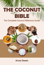The Coconut Bible: The Complete Coconut Reference Guide - From Ancient Mariner to Modern Miracle