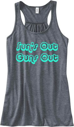 Sun's Out Guns Out Train Gym Tank Top Flowy by sunsetsigndesigns, $24.00