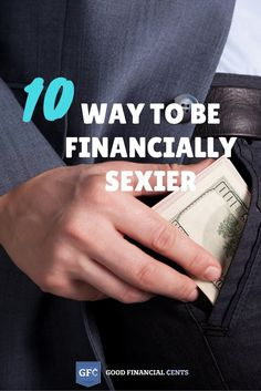 10 Ways to Become Financially Sexier. If you want to take your financial sexiness to the next level, look for ways to earn more money, make smarter decisions with the money you have, or leave your family better off.