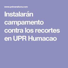 Instalarán campamento contra los recortes en UPR Humacao