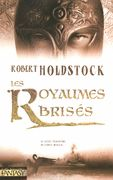 Les Royaumes brisés - Robert HOLDSTOCK