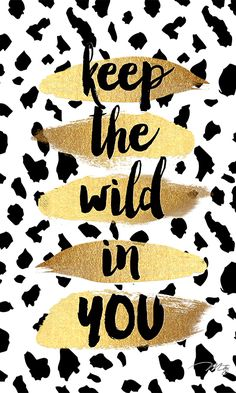 keep the wild in YOU Wallpaper Qoutes, I Wallpaper, Designer Wallpaper, Wallpaper Backgrounds, Copper Art, Wild Hearts, Cute Wallpapers, Iphone Wallpapers, Cheetah Print