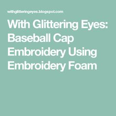 With Glittering Eyes: Baseball Cap Embroidery Using Embroidery Foam