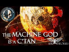 The Machine God Is A C'Tan - 40K Theories - YouTube