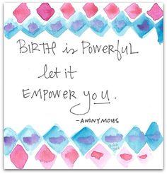 "Blooma Love Note #17:  ""Birth is powerful. Let it empower you.""  — Anonymous  From www.bloomablog.com."