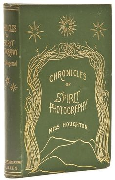 Chronicles of the Photographs of Spiritual Beings and Phenomena - 1852