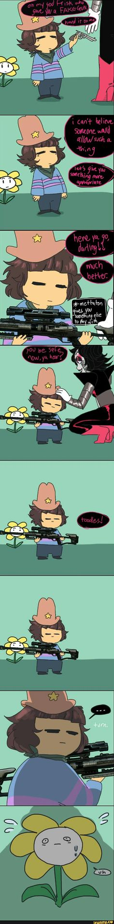 Mettaton knows what kids need< I had a feeling where it was going with Flowey.....