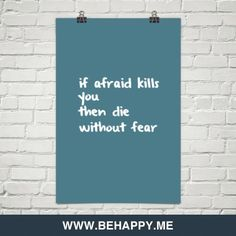If+afraid+kills+you+then+die+without+fear+#929403
