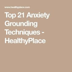 Top 21 Anxiety Grounding Techniques - HealthyPlace