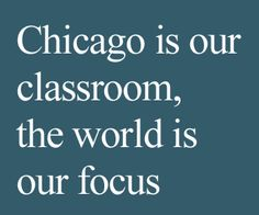 DePaul University-Chicago is our classroom, the world is our focus