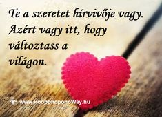 Hálát adok a mai napért. Te a szeretet hírvivője vagy. Azért vagy itt, hogy változtass a világon. Csak akkor érezheted magad jól a bőrödben, csak akkor lehetsz békében, ha teljesíted a küldetésed. A béke legyen Veled! Így szeretlek, Élet! Köszönöm. Szeretlek ❤ ⚜ Ho'oponoponoWay Magyarország ⚜