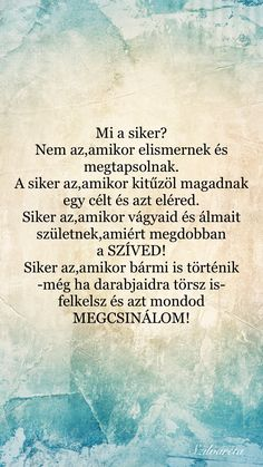 Mi a siker titka? Motivational Quotes, Inspirational Quotes, Life Learning, Script Type, Study Motivation, My Spirit, Alter, Picture Quotes, Karma