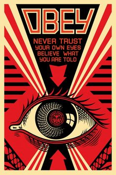 OBEY, Never Trust YOir Own Eyes. Beliebe What you are Told.