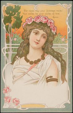 """O'er roses may your footsteps move, Your smiles be ever smiles of love"" (Byron) ~ Art Nouveau postcard published by Raphael Tuck."