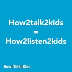 How2talk2kids = How2listen2kids