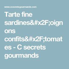 Tarte fine sardines/oignons confits/tomates - C secrets gourmands