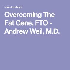 Overcoming The Fat Gene, FTO - Andrew Weil, M.D.