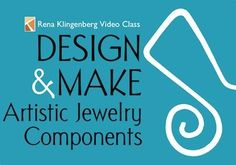 Design and Make Artistic Jewelry Components Video Class by Rena Klingenberg