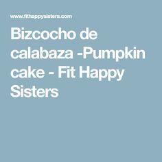 Bizcocho de calabaza -Pumpkin cake - Fit Happy Sisters