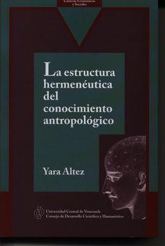 Obra de la Profa. Yara Altez en la cual se hallará una particular lectura de la filosofía hermenéutica que la convierte ya en debate epistemológico. Ediciones #CDCH #UCV #2013