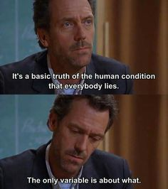 charming life pattern: house m.d - hugh laurie - quote - everybody lies Tv Show Quotes, Movie Quotes, Funny Quotes, Dr House Quotes, Everybody Lies, Gregory House, Hugh Laurie, Human Condition, Life Lessons
